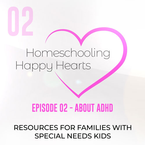 About ADHD – Homeschooling Happy Hearts Podcast 02